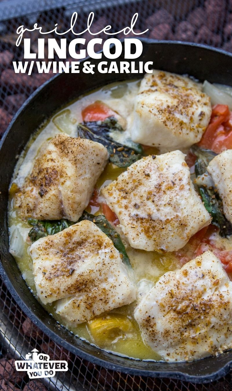 Grilled Lingcod with White Wine and Garlic